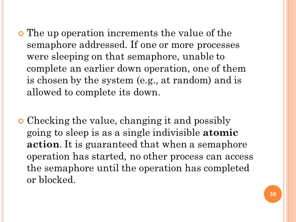The up operation increments the value of the semaphore addressed. If one or more processes were sleeping on that semaphore, unable to complete an earl