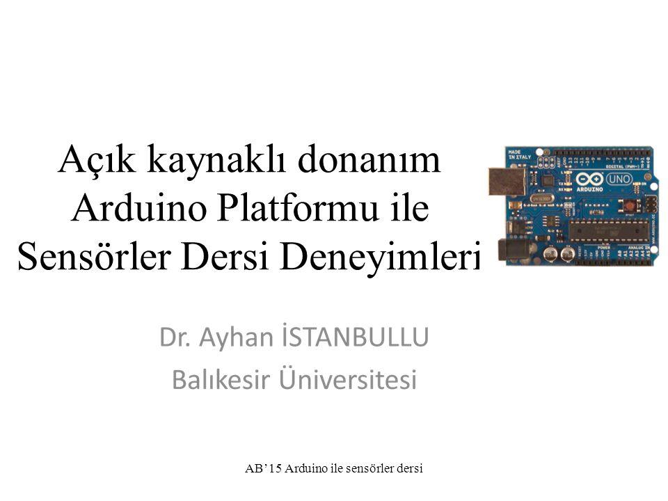 Açık kaynaklı donanım Arduino Platformu ile Sensörler Dersi Deneyimleri AB'15 Arduino ile sensörler dersi