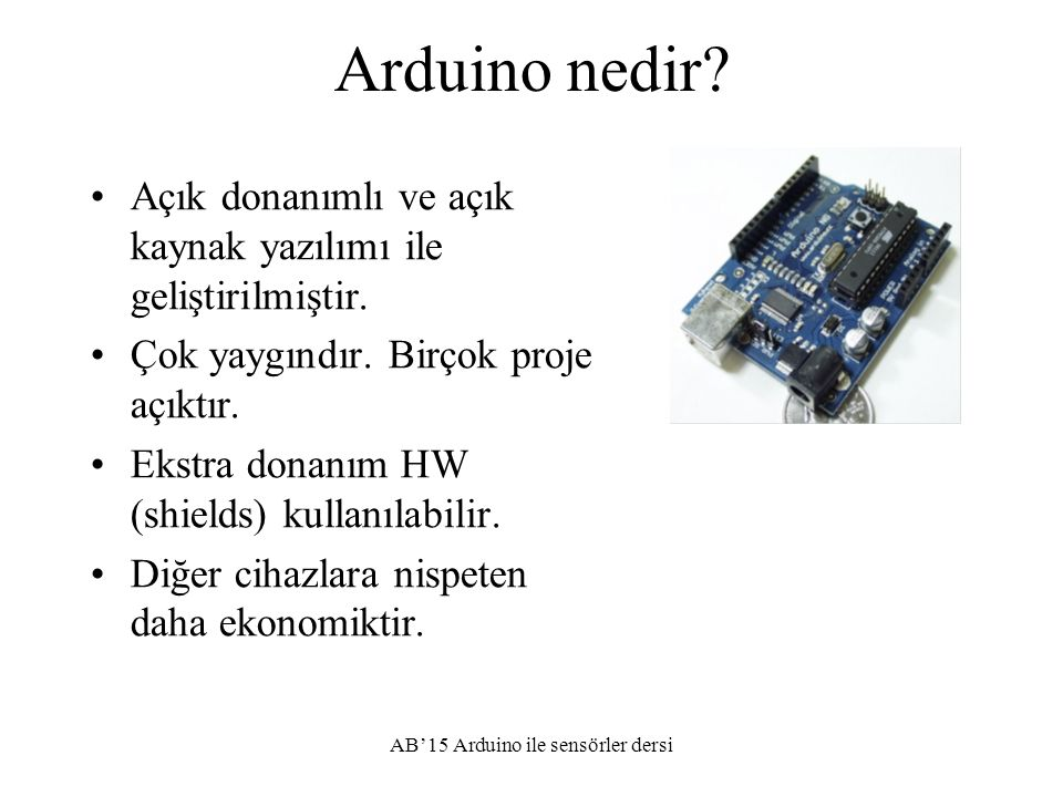 Yaklaşık maliyetler Arduino Uno40-150 TL Protobord5 TL Ethernet shield25 TL Bluetooth modül hc0620 TL AB'15 Arduino ile sensörler dersi