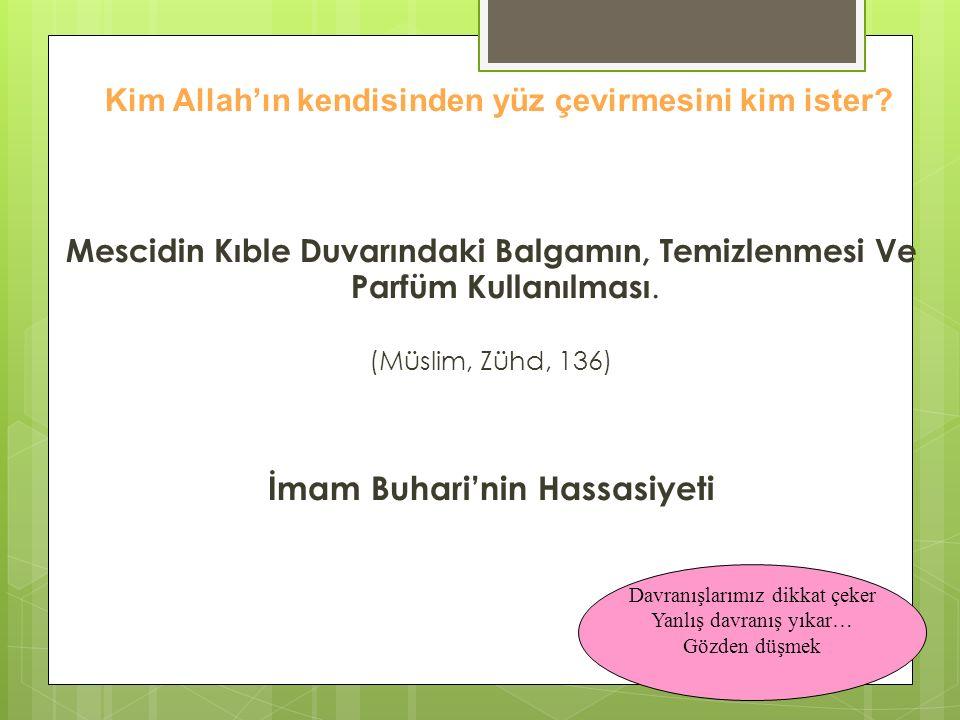 Kim Allah'ın kendisinden yüz çevirmesini kim ister? Mescidin Kıble Duvarındaki Balgamın, Temizlenmesi Ve Parfüm Kullanılması. (Müslim, Zühd, 136) İmam