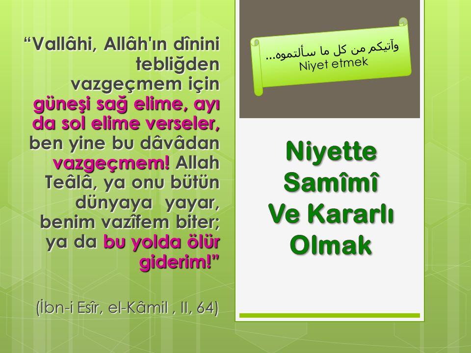 """""""Vallâhi, Allâh'ın dînini tebliğden vazgeçmem için güneşi sağ elime, ayı da sol elime verseler, ben yine bu dâvâdan vazgeçmem! Allah Teâlâ, ya onu büt"""