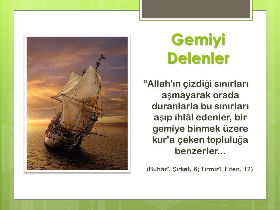 """Gemiyi Delenler """"Allah'ın çizdi ğ i sınırları a ş mayarak orada duranlarla bu sınırları a ş ıp ihlâl edenler, bir gemiye binmek üzere kur'a çeken topl"""