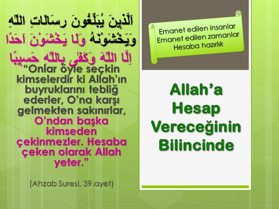 """""""Onlar öyle seçkin kimselerdir ki Allah'ın buyruklarını tebliğ ederler, O'na karşı gelmekten sakınırlar, O'ndan başka kimseden çekinmezler. Hesaba çek"""