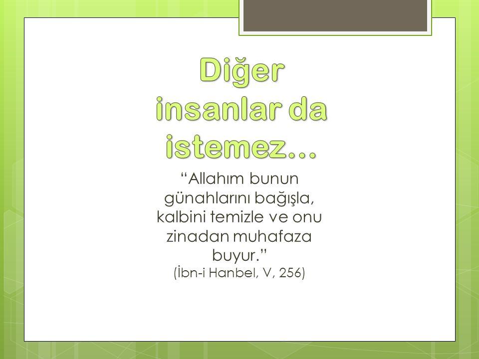 """""""Allahım bunun günahlarını bağışla, kalbini temizle ve onu zinadan muhafaza buyur."""" (İbn-i Hanbel, V, 256)"""