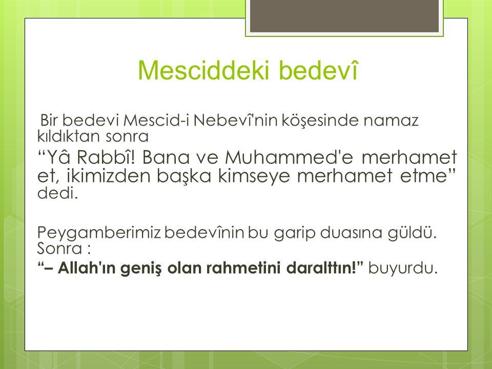 """Mesciddeki bedevî Bir bedevi Mescid-i Nebevî'nin köşesinde namaz kıldıktan sonra """"Yâ Rabbî! Bana ve Muhammed'e merhamet et, ikimizden başka kimseye me"""