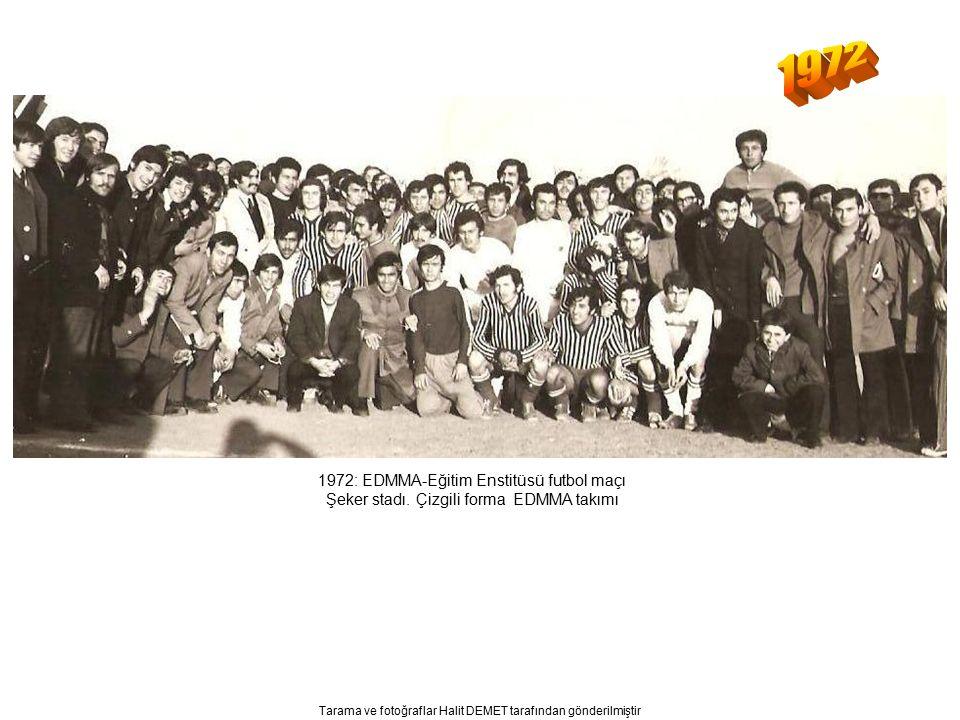 Tarama ve fotoğraflar Halit DEMET tarafından gönderilmiştir 1972: EDMMA-Eğitim Enstitüsü futbol maçı Şeker stadı.