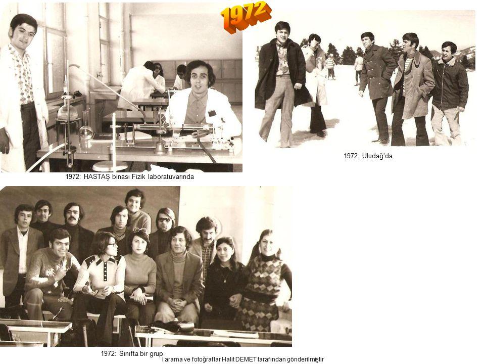 Tarama ve fotoğraflar Halit DEMET tarafından gönderilmiştir 1972: HASTAŞ binası Fizik laboratuvarında 1972: Uludağ'da 1972: Sınıfta bir grup