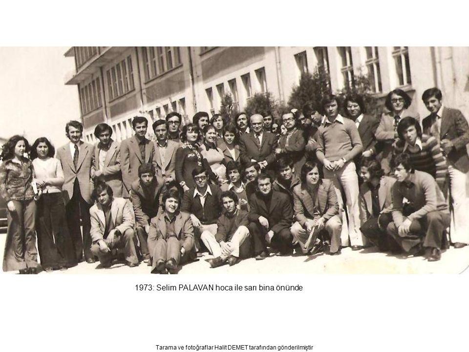 Tarama ve fotoğraflar Halit DEMET tarafından gönderilmiştir 1973: Selim PALAVAN hoca ile sarı bina önünde