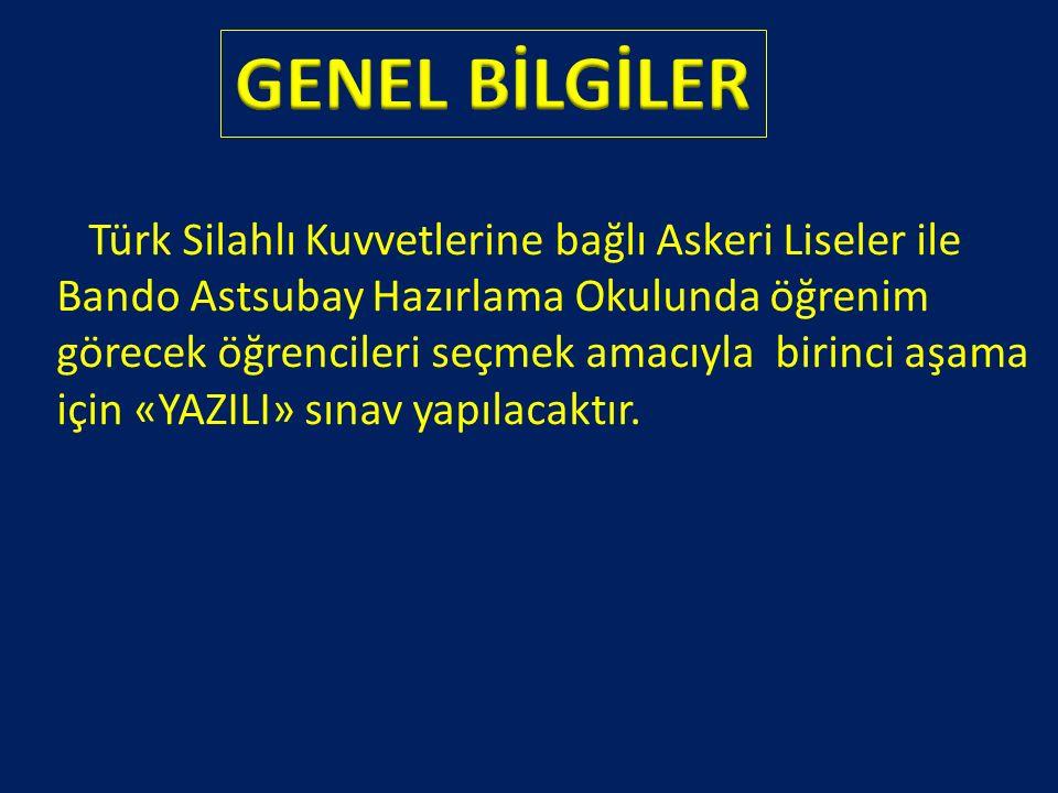 Türk Silahlı Kuvvetlerine bağlı Askeri Liseler ile Bando Astsubay Hazırlama Okulunda öğrenim görecek öğrencileri seçmek amacıyla birinci aşama için «YAZILI» sınav yapılacaktır.