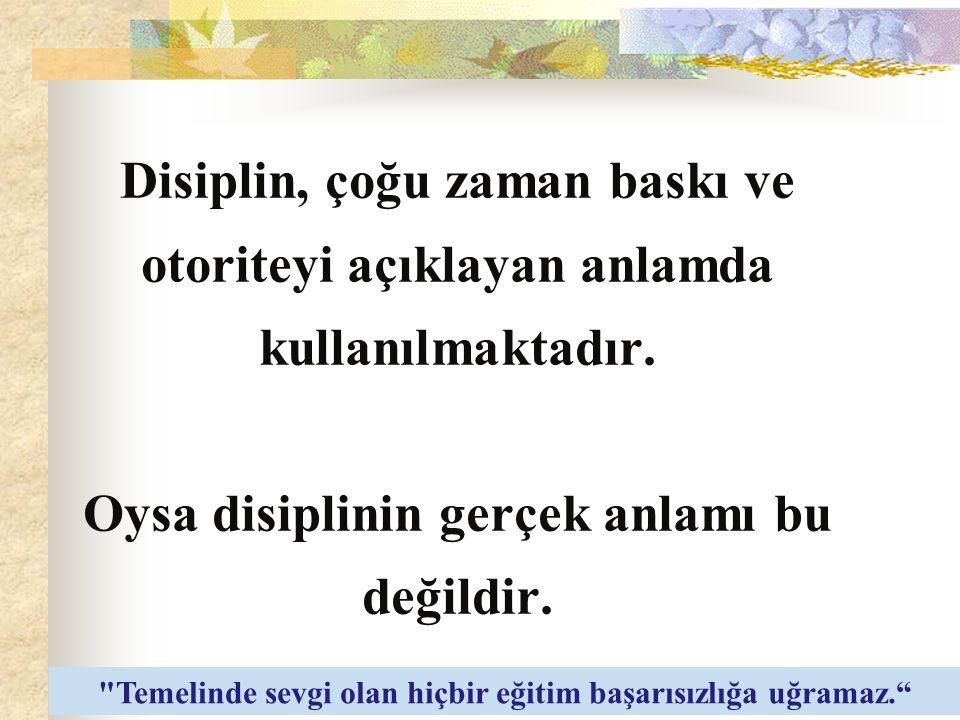 Disiplin, çoğu zaman baskı ve otoriteyi açıklayan anlamda kullanılmaktadır.