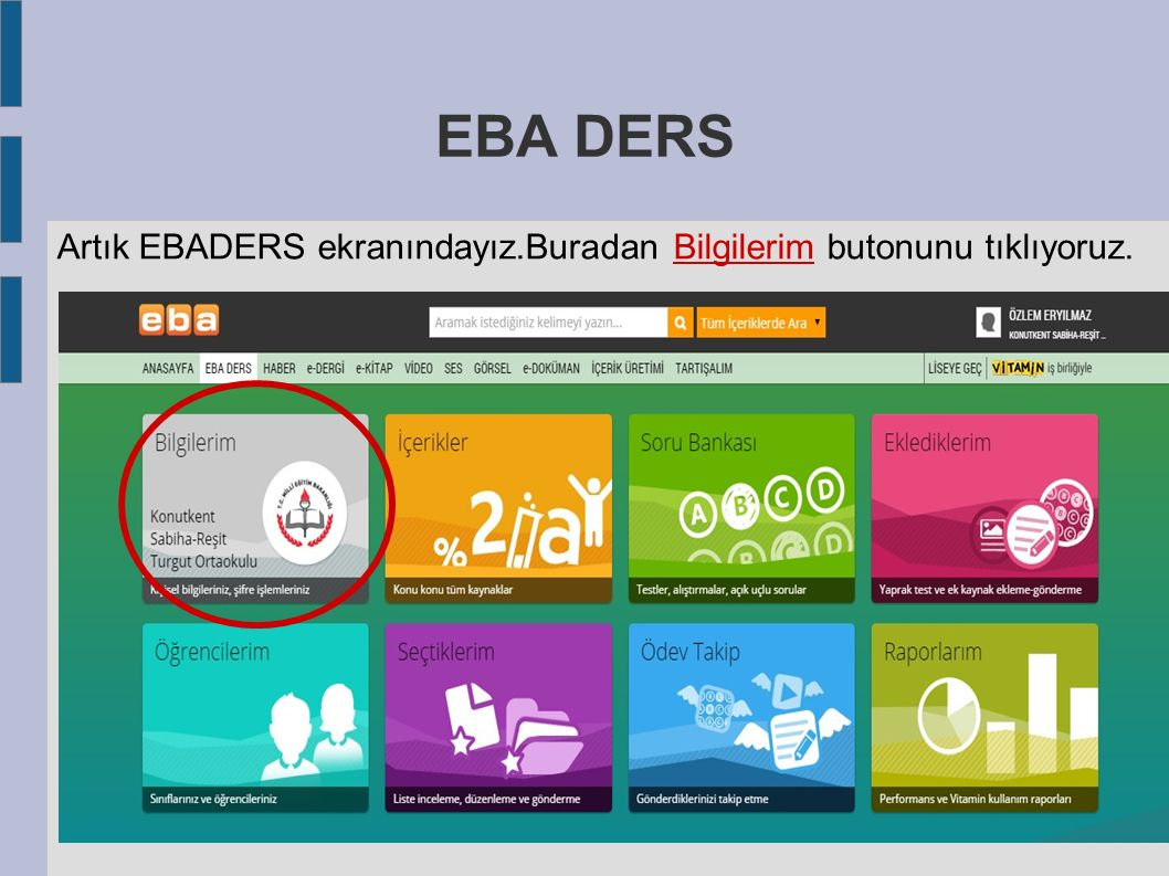 EBA DERS Artık EBADERS ekranındayız.Buradan Bilgilerim butonunu tıklıyoruz.