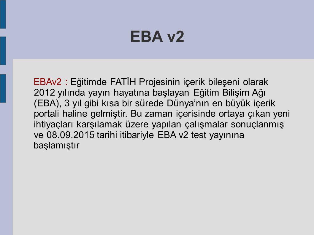 EBA v2 EBAv2 : Eğitimde FATİH Projesinin içerik bileşeni olarak 2012 yılında yayın hayatına başlayan Eğitim Bilişim Ağı (EBA), 3 yıl gibi kısa bir sürede Dünya'nın en büyük içerik portali haline gelmiştir.