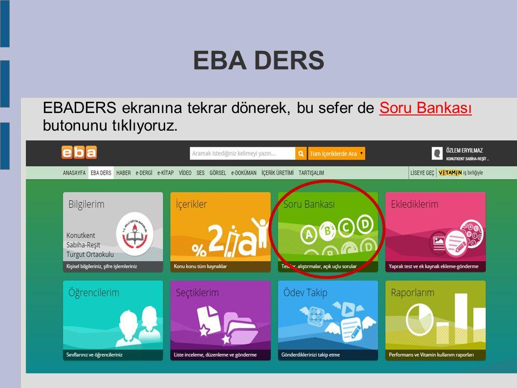 EBA DERS EBADERS ekranına tekrar dönerek, bu sefer de Soru Bankası butonunu tıklıyoruz.