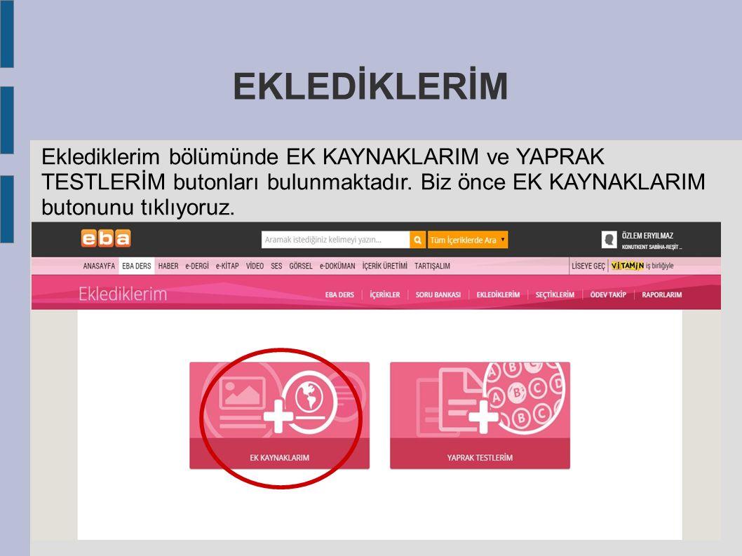 EKLEDİKLERİM Eklediklerim bölümünde EK KAYNAKLARIM ve YAPRAK TESTLERİM butonları bulunmaktadır.