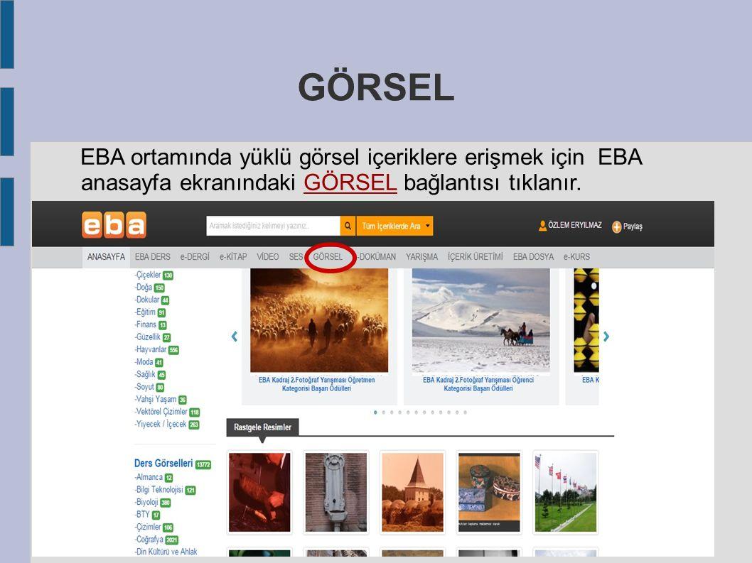 GÖRSEL EBA ortamında yüklü görsel içeriklere erişmek için EBA anasayfa ekranındaki GÖRSEL bağlantısı tıklanır.