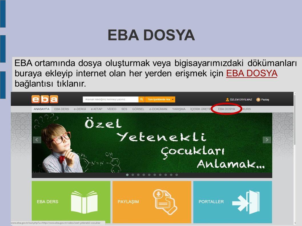 EBA DOSYA EBA ortamında dosya oluşturmak veya bigisayarımızdaki dökümanları buraya ekleyip internet olan her yerden erişmek için EBA DOSYA bağlantısı tıklanır.