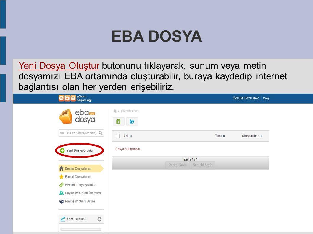 EBA DOSYA Yeni Dosya Oluştur butonunu tıklayarak, sunum veya metin dosyamızı EBA ortamında oluşturabilir, buraya kaydedip internet bağlantısı olan her yerden erişebiliriz.