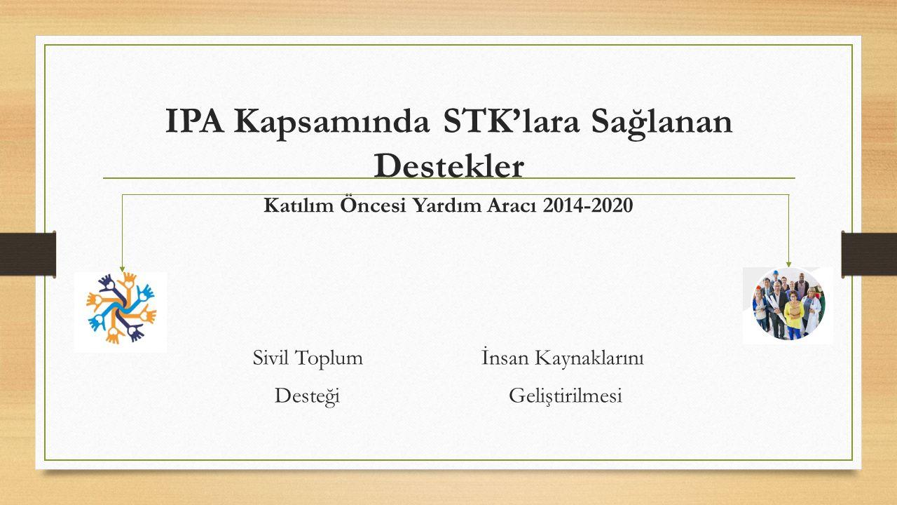 IPA Kapsamında STK'lara Sağlanan Destekler Katılım Öncesi Yardım Aracı 2014-2020 Sivil Toplum İnsan Kaynaklarını Desteği Geliştirilmesi