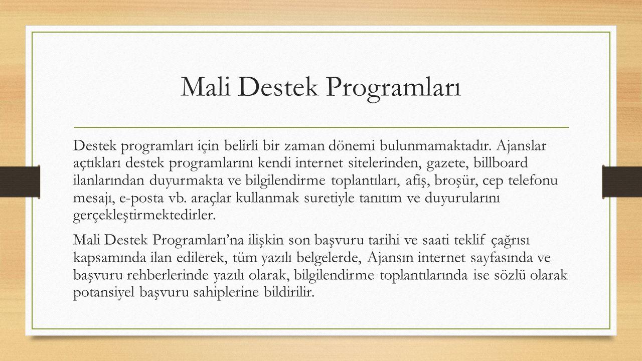 Mali Destek Programları Destek programları için belirli bir zaman dönemi bulunmamaktadır. Ajanslar açtıkları destek programlarını kendi internet sitel