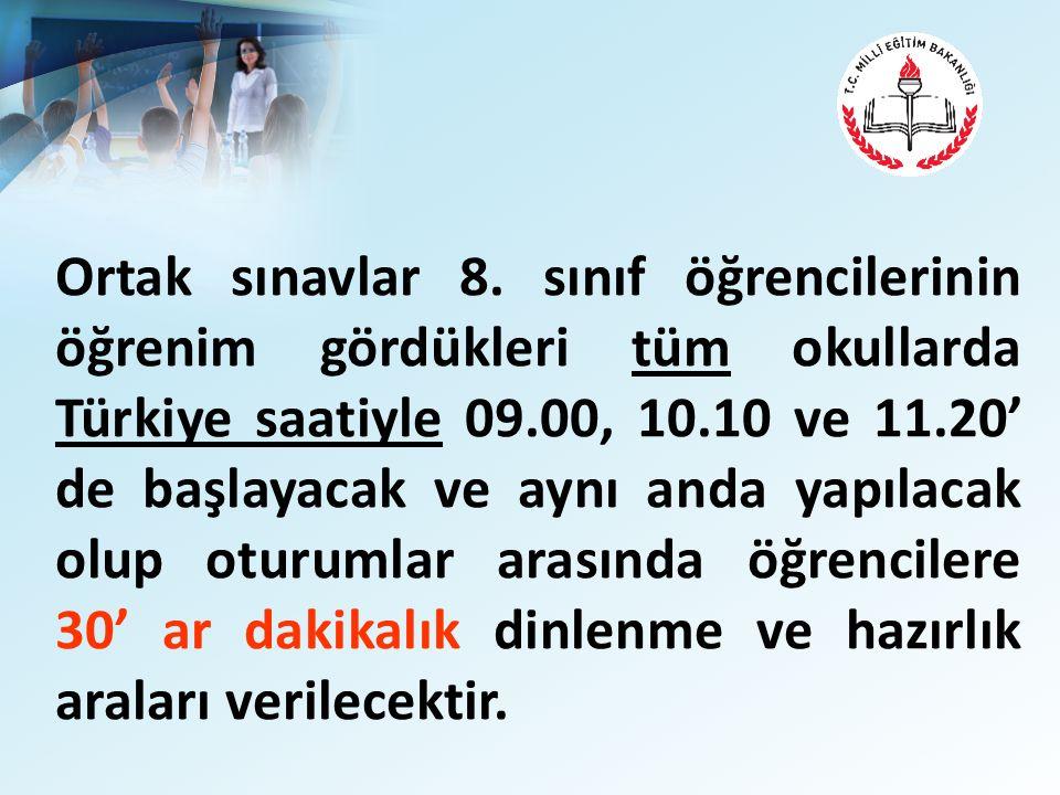 Ortak sınavlar 8. sınıf öğrencilerinin öğrenim gördükleri tüm okullarda Türkiye saatiyle 09.00, 10.10 ve 11.20' de başlayacak ve aynı anda yapılacak o