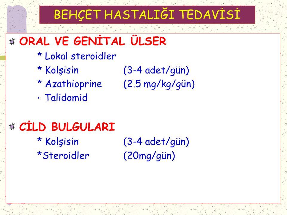 BEHÇET HASTALIĞI TEDAVİSİ ORAL VE GENİTAL ÜLSER * Lokal steroidler * Kolşisin (3-4 adet/gün) * Azathioprine (2.5 mg/kg/gün) Talidomid CİLD BULGULARI * Kolşisin (3-4 adet/gün) *Steroidler (20mg/gün)