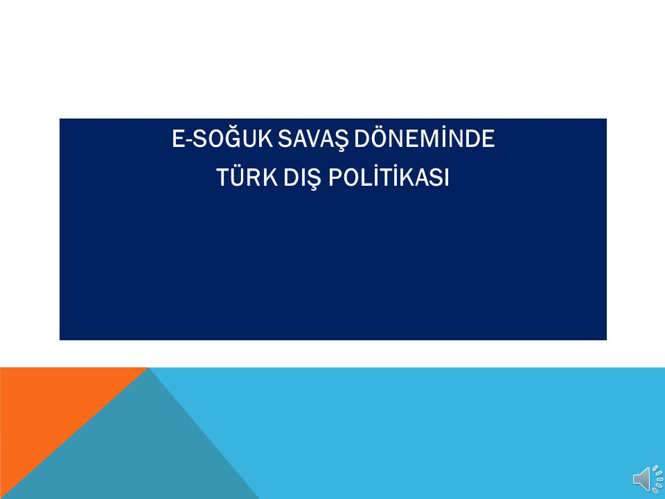 E-SOĞUK SAVAŞ DÖNEMİNDE TÜRK DIŞ POLİTİKASI