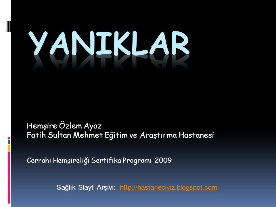 Hemşire Özlem Ayaz Fatih Sultan Mehmet Eğitim ve Araştırma Hastanesi Cerrahi Hemşireliği Sertifika Programı-2009 SağlıkSlaytArşivi:http://hastaneciyiz
