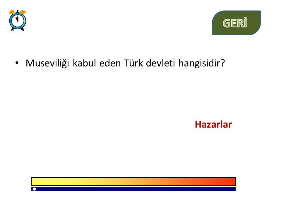 Museviliği kabul eden Türk devleti hangisidir? Hazarlar