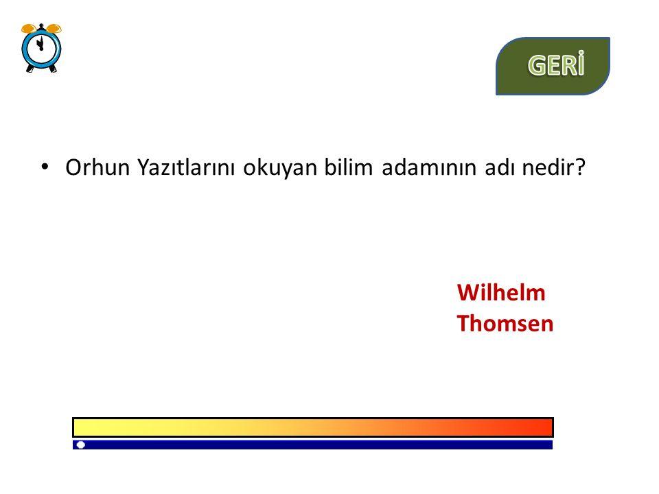 Orhun Yazıtlarını okuyan bilim adamının adı nedir? Wilhelm Thomsen