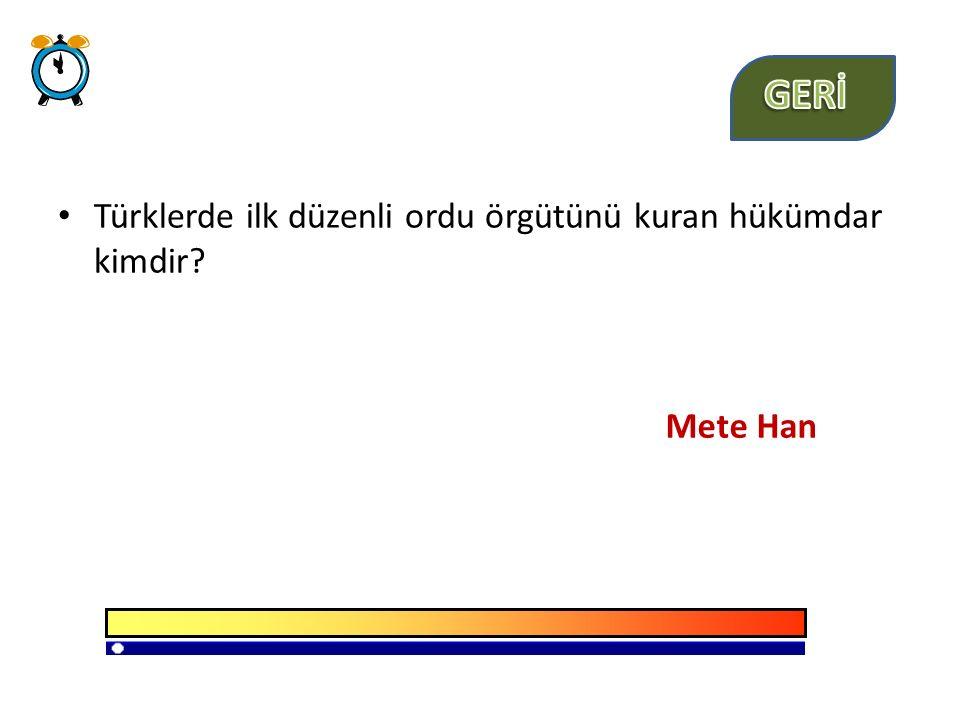Türklerde ilk düzenli ordu örgütünü kuran hükümdar kimdir? Mete Han