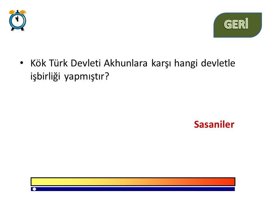 Kök Türk Devleti Akhunlara karşı hangi devletle işbirliği yapmıştır? Sasaniler