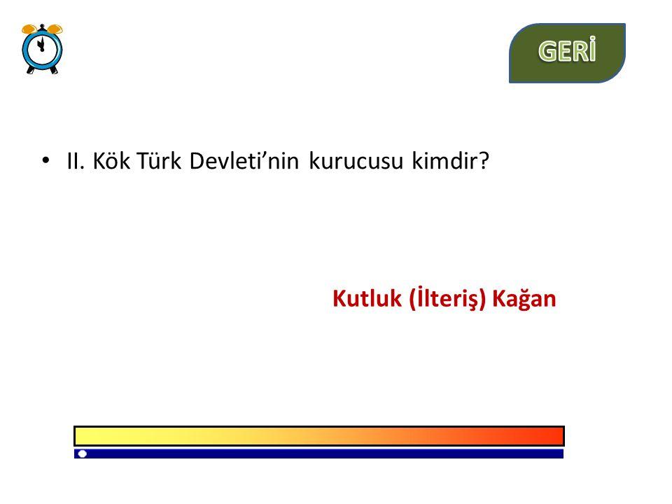 II. Kök Türk Devleti'nin kurucusu kimdir? Kutluk (İlteriş) Kağan