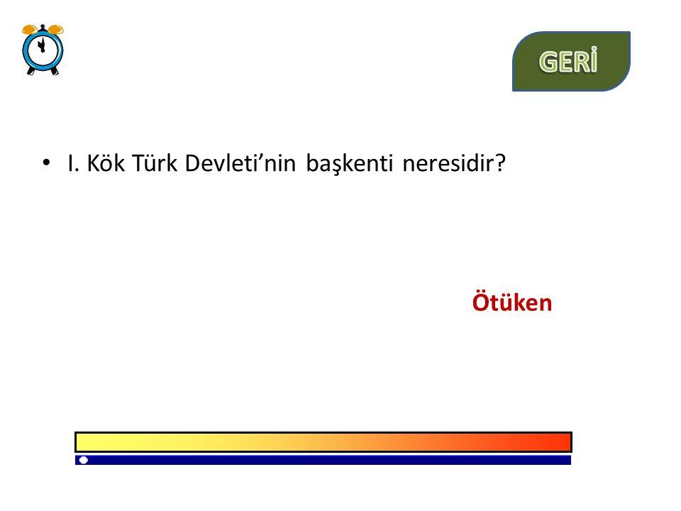 I. Kök Türk Devleti'nin başkenti neresidir? Ötüken
