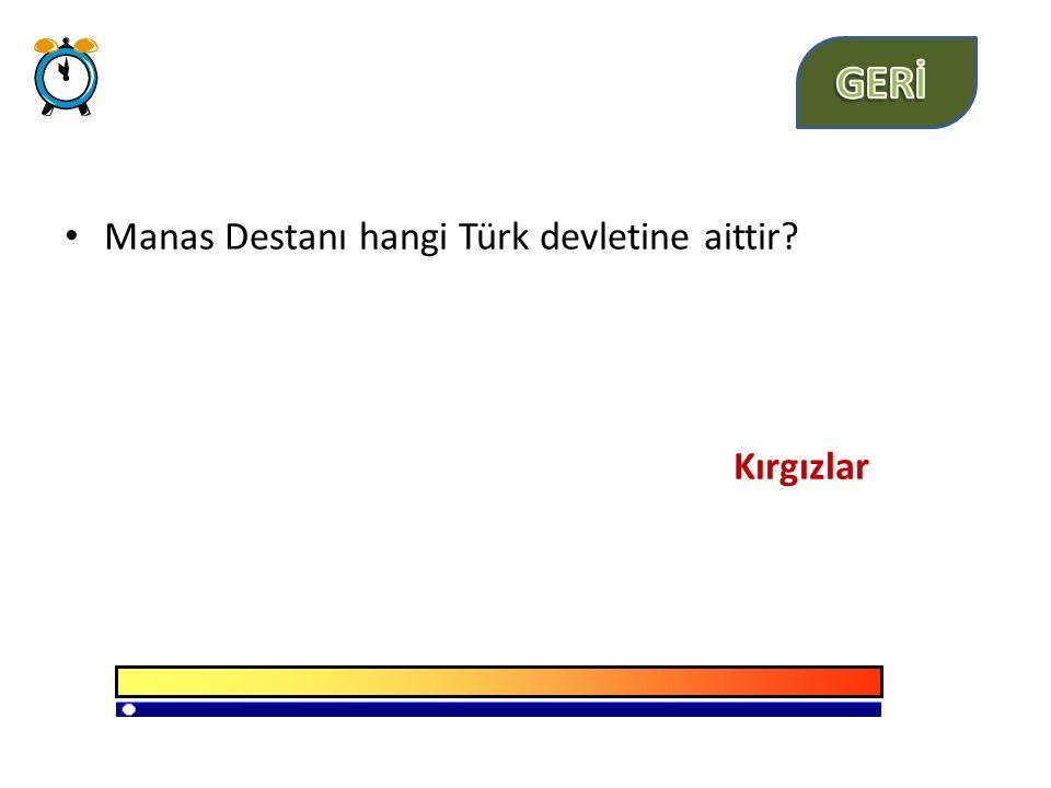 Manas Destanı hangi Türk devletine aittir? Kırgızlar