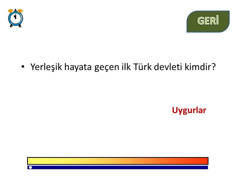 Yerleşik hayata geçen ilk Türk devleti kimdir? Uygurlar