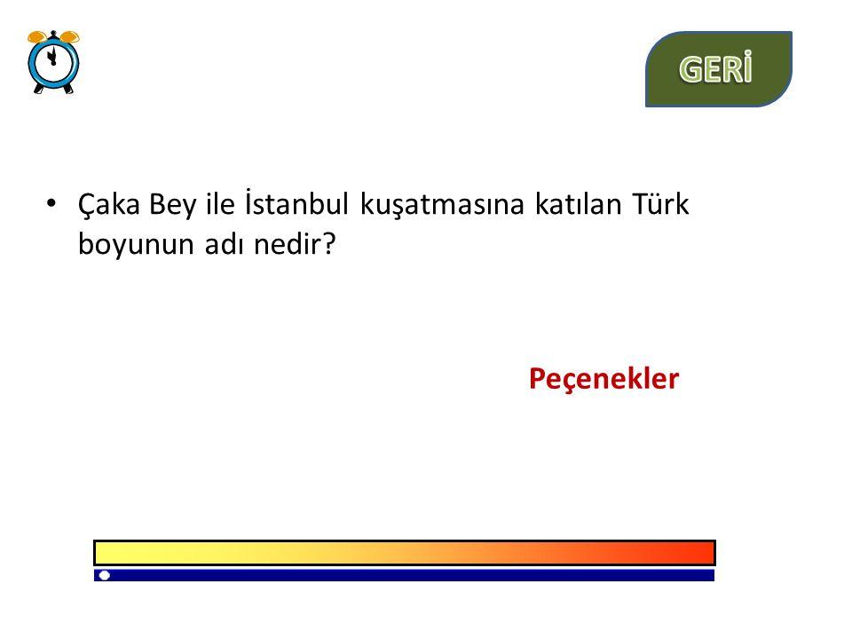 Çaka Bey ile İstanbul kuşatmasına katılan Türk boyunun adı nedir? Peçenekler