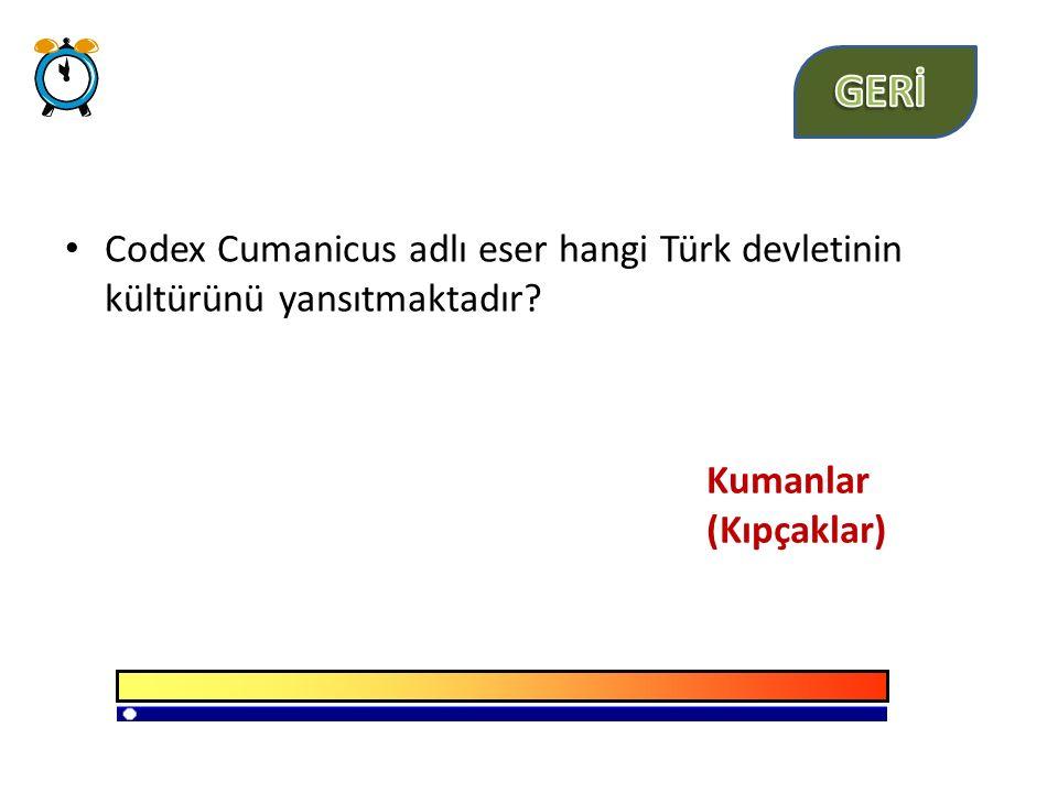 Codex Cumanicus adlı eser hangi Türk devletinin kültürünü yansıtmaktadır? Kumanlar (Kıpçaklar)