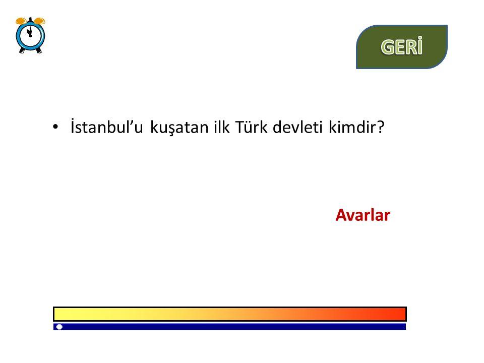 İstanbul'u kuşatan ilk Türk devleti kimdir? Avarlar