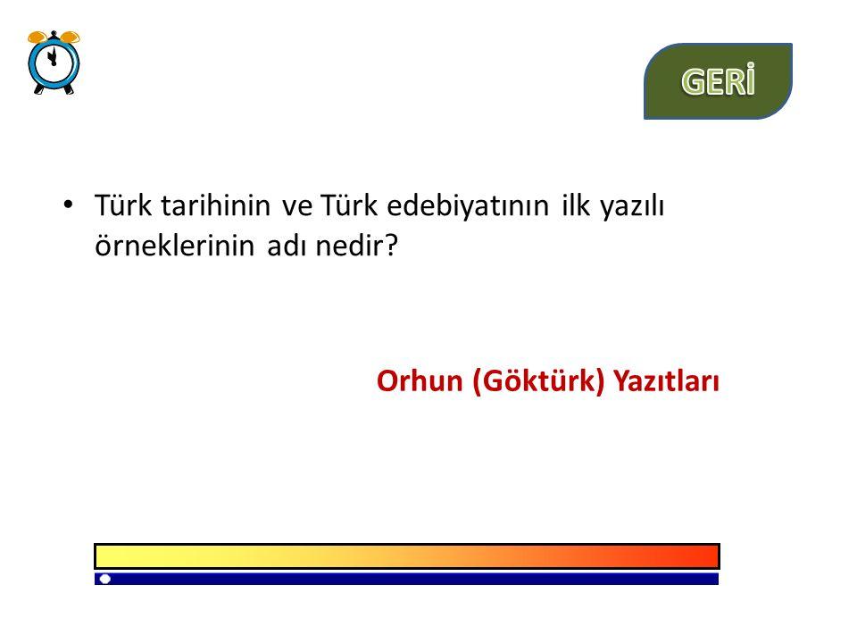 Türk tarihinin ve Türk edebiyatının ilk yazılı örneklerinin adı nedir? Orhun (Göktürk) Yazıtları