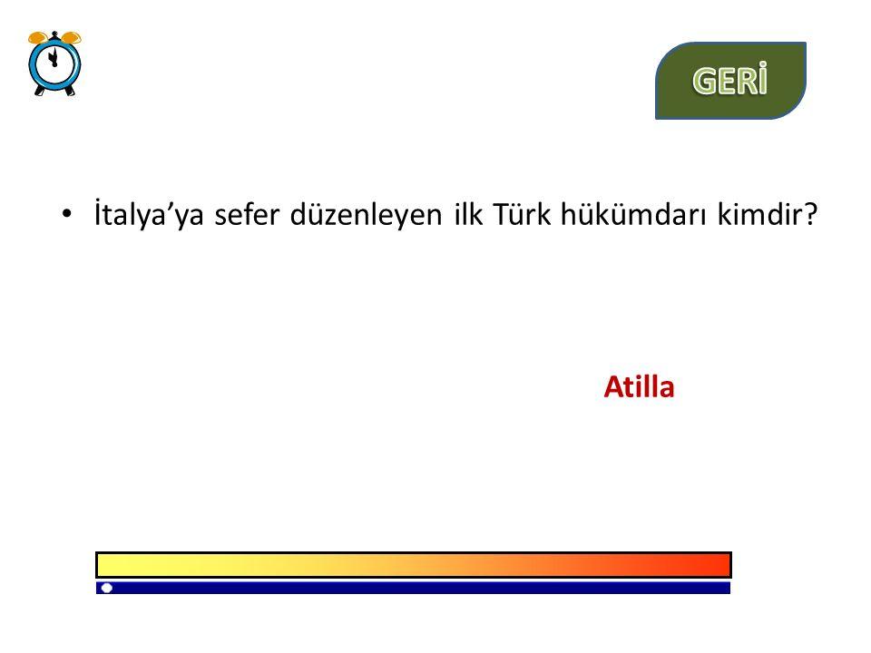 İtalya'ya sefer düzenleyen ilk Türk hükümdarı kimdir? Atilla