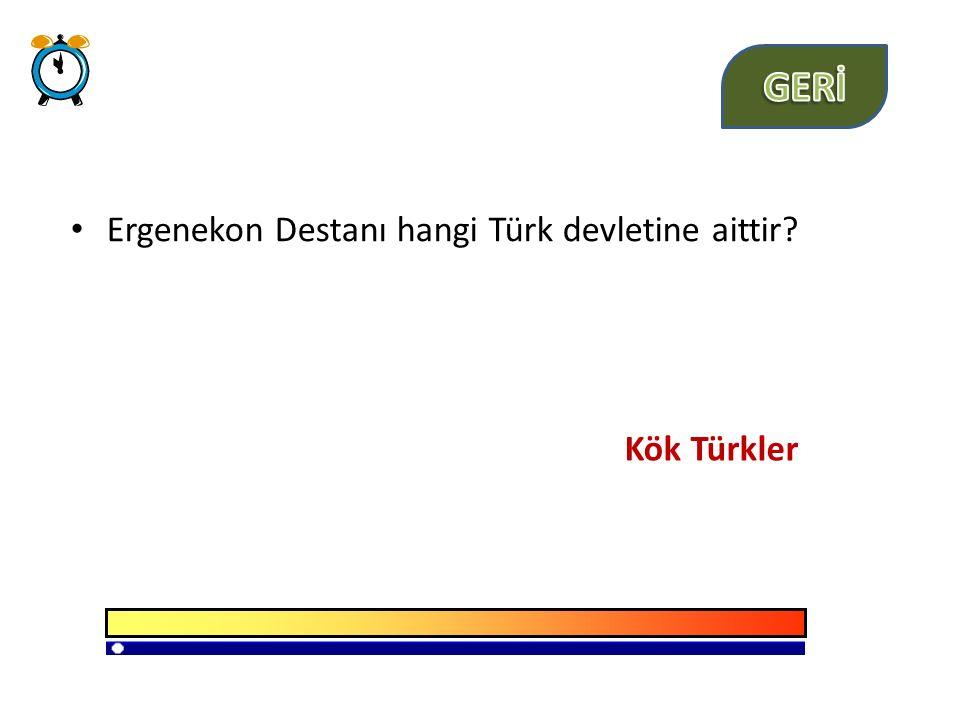 Ergenekon Destanı hangi Türk devletine aittir? Kök Türkler