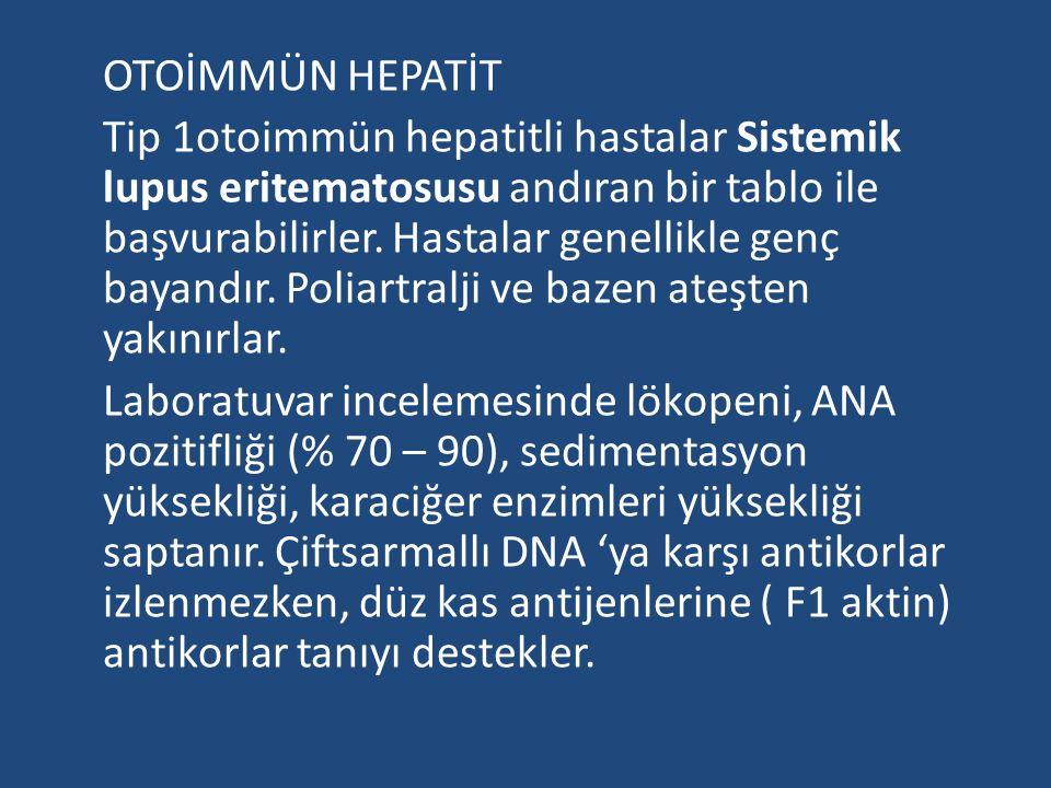 OTOİMMÜN HEPATİT Tip 1otoimmün hepatitli hastalar Sistemik lupus eritematosusu andıran bir tablo ile başvurabilirler.