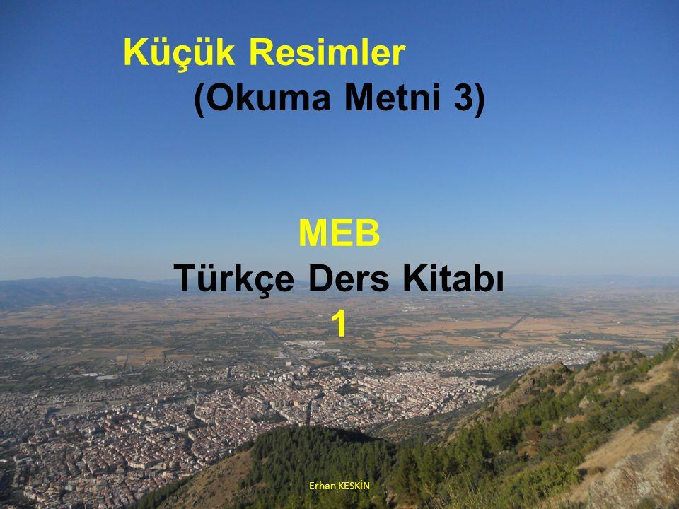 Küçük Resimler (Okuma Metni 3) MEB Türkçe Ders Kitabı 1 Erhan KESKİN