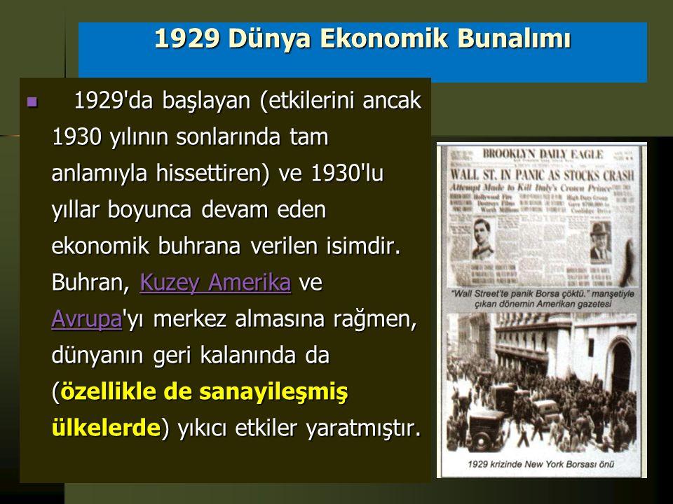 1929 Dünya Ekonomik Bunalımı 1929 da başlayan (etkilerini ancak 1930 yılının sonlarında tam anlamıyla hissettiren) ve 1930 lu yıllar boyunca devam eden ekonomik buhrana verilen isimdir.
