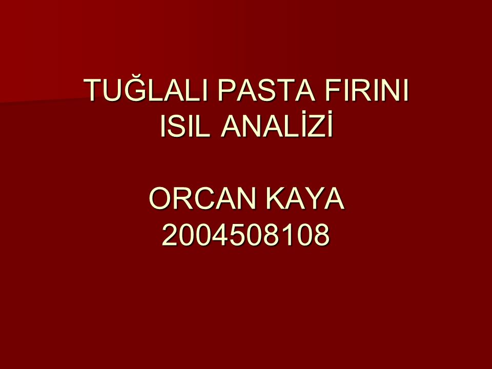 TUĞLALI PASTA FIRINI ISIL ANALİZİ ORCAN KAYA 2004508108