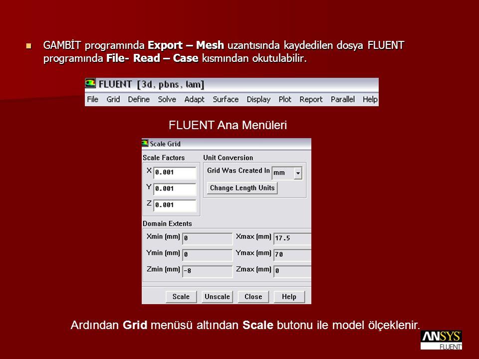 GAMBİT programında Export – Mesh uzantısında kaydedilen dosya FLUENT programında File- Read – Case kısmından okutulabilir. GAMBİT programında Export –