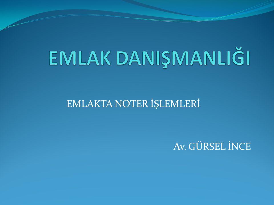 EMLAKTA NOTER İŞLEMLERİ Av. GÜRSEL İNCE