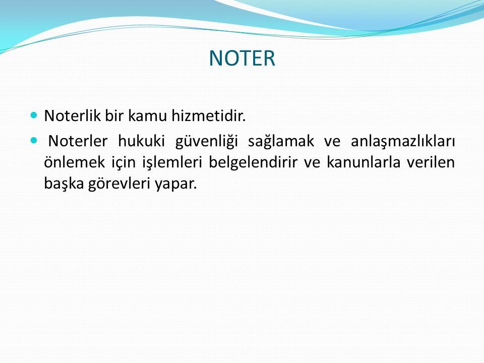 NOTER Noterlik bir kamu hizmetidir. Noterler hukuki güvenliği sağlamak ve anlaşmazlıkları önlemek için işlemleri belgelendirir ve kanunlarla verilen b