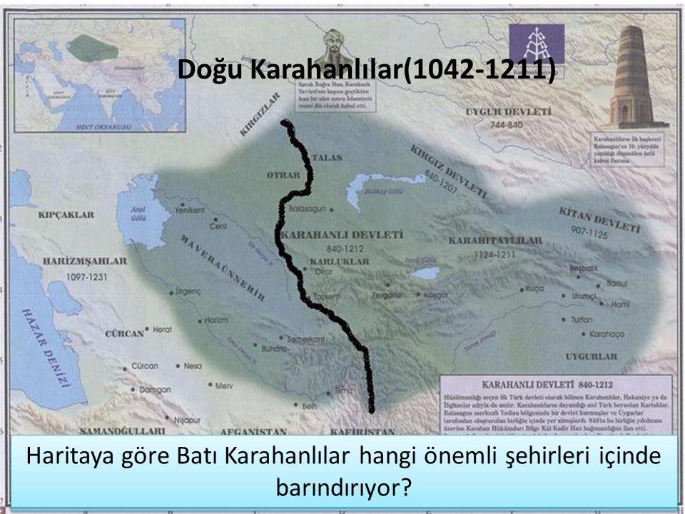 Doğu Karahanlılar(1042-1211) Haritaya göre Doğu Karahanlılar hangi önemli şehirleri içinde barındırıyor.