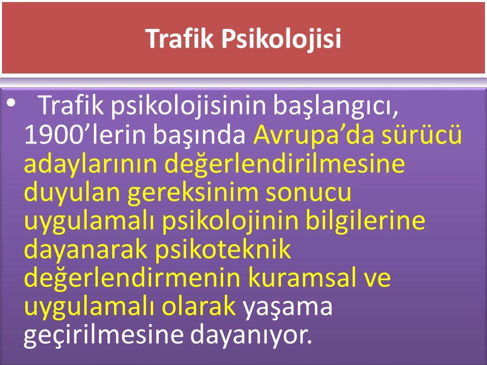 www.cemalsahin.comwww.cemalsahin.co m 47 Trafik Psikolojisi Trafik psikolojisinin başlangıcı, 1900'lerin başında Avrupa'da sürücü adaylarının değerlen